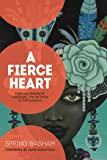 A Fierce Heart: Finding Strength, Courage and