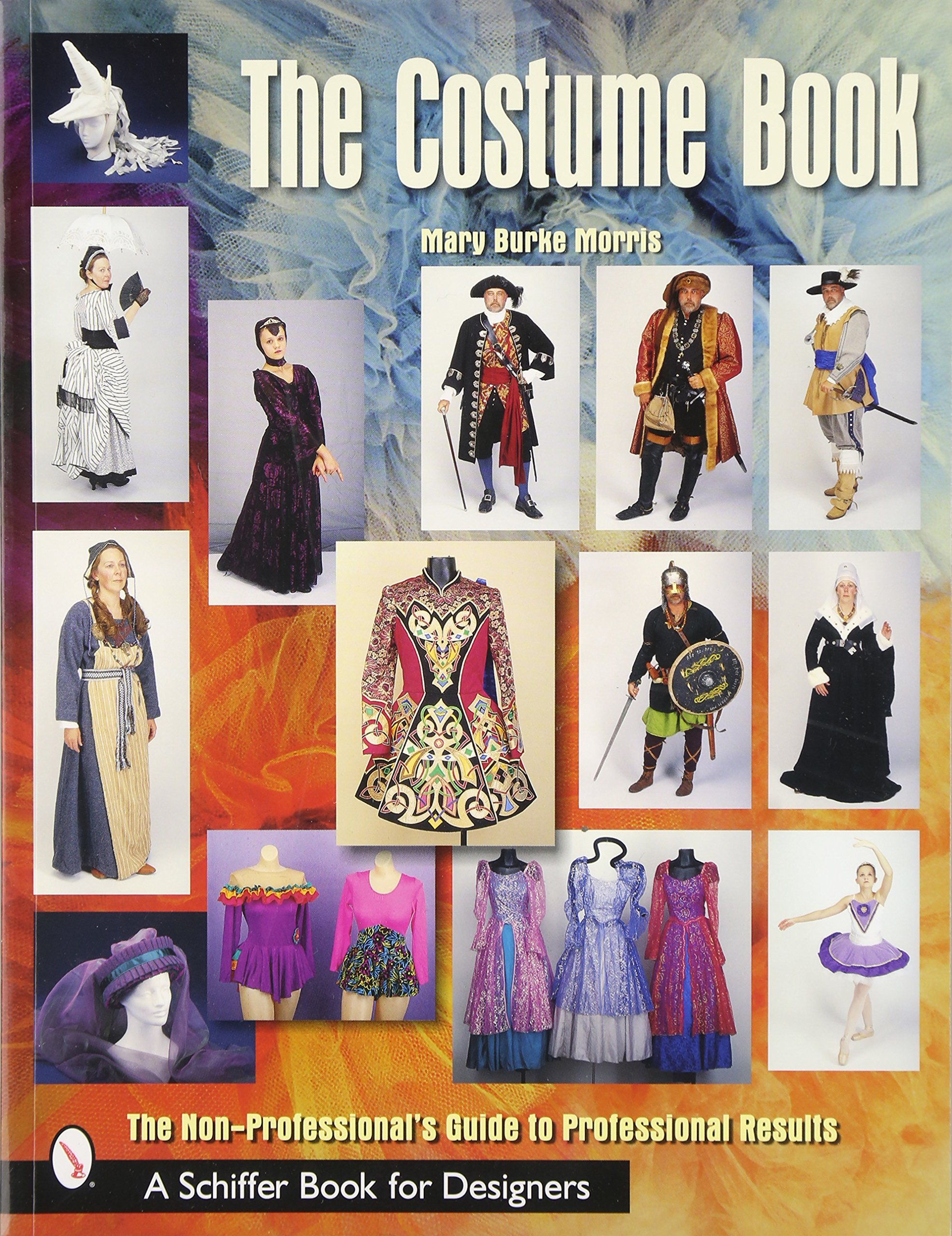 The Costume Book: The Non-Professional's Guide to Professional Results (Schiffer  Book for Designers): Mary Burke Morris: 9780764314858: Amazon.com: Books