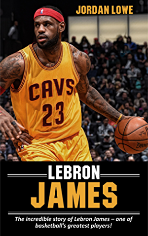 LeBron James: The incredible story of LeBron James � one of basketball�s greatest players!
