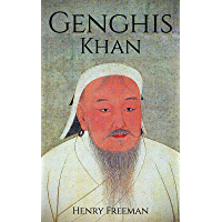 Genghis Khan: A Life From Beginning To End (One Hour History Military Generals Book 3) (English Edition)