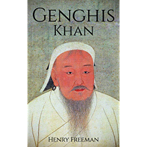 Genghis Khan: A Life From Beginning To End (One Hour History Military Generals Book 3)