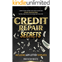 Credit Repair Secrets: Learn To Easily Repair Your Credit Score With The Best Proven Methods,That Will Make You Get Rid…