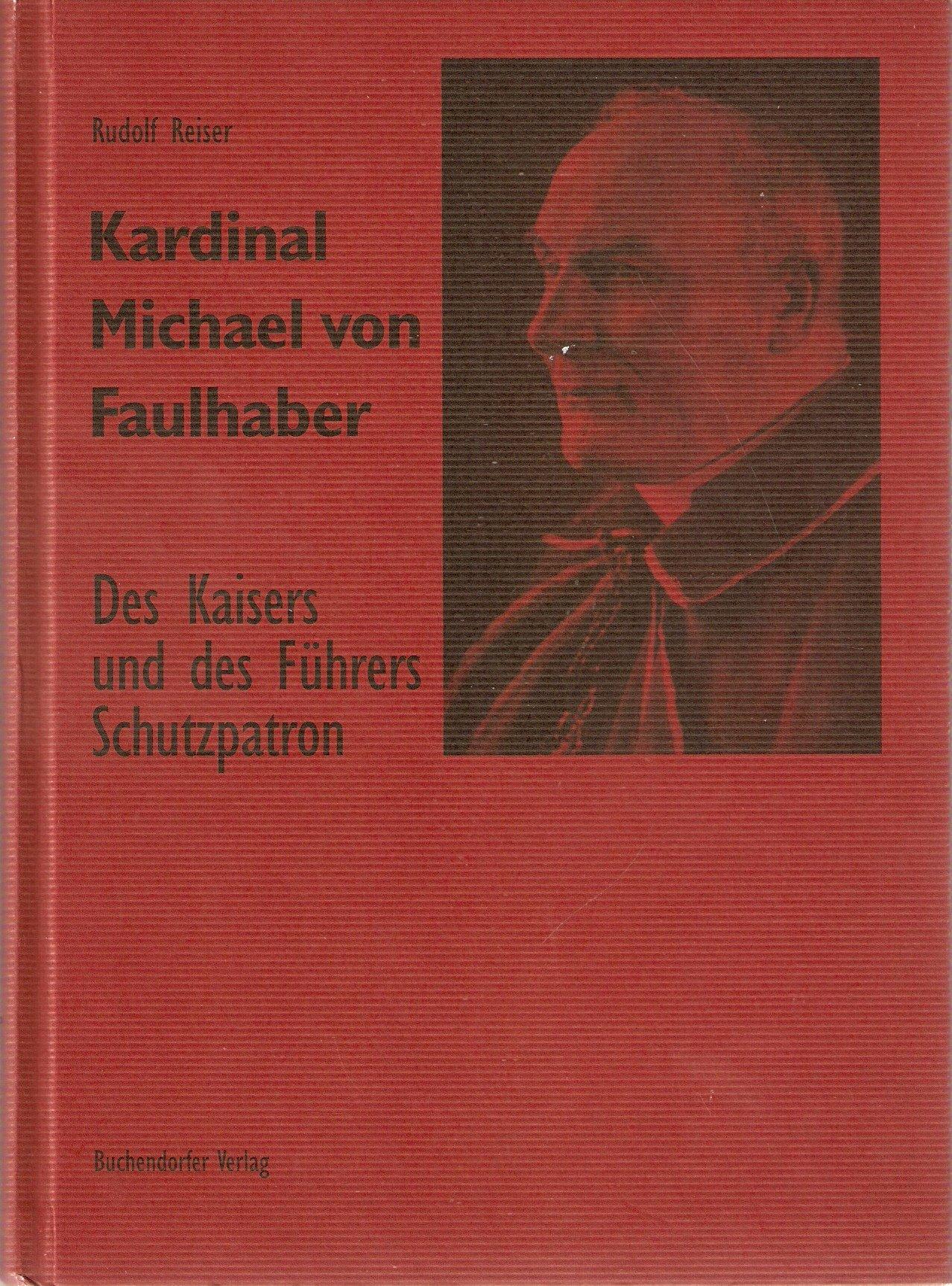 Kardinal Michael von Faulhaber. Des Kaisers und des Führers Schutzpatron