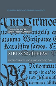 Stressing the Past: Papers on Baltic and Slavic Accentology. (Studies in Slavic and General Linguistics)