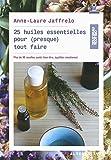 25 huiles essentielles pour (presque) tout faire: Plus de 80 recettes santé, bien-être, équilibre émotionnel
