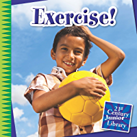 Exercise! (21st Century Junior Library: Your Healthy Body)