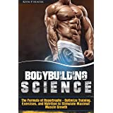 Bodybuilding Science: The Formula of Hypertrophy - Optimize Training, Exercises, and Nutrition to Stimulate Maximal Muscle Gr
