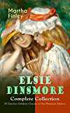 ELSIE DINSMORE Complete Collection – 28 Timeless Children Classics in One Premium Edition: Elsie Dinsmore, Elsie's Holidays at Roselands, Elsie's Girlhood, ... Motherhood, Christmas with Grandma Elsie…
