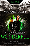A Town Called Wonderful, Part 1 of 4: from Book 1 of The Underlands Series