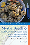 Explorer's Guide Myrtle Beach & South Carolina's Grand Strand: A Great Destination: Includes Wilmington and the North…
