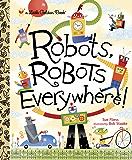 Robots, Robots Everywhere (Little Golden Book)