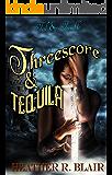 Threescore & Tequila (Toil & Trouble Book 4)