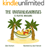 The Unusualasauruses: 15 Playful Dinosaurs (dinosaurs picture book, funny bedtime story collection)