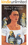 Twenty-Four Frida Kahlo's Paintings (Collection) for Kids (English Edition)