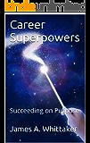 Career Superpowers: Succeeding on Purpose