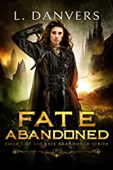 Fate Abandoned (Book 1 of the Fate Abandoned Series) Kindle Edition