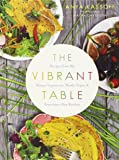 The Vibrant Table: Recipes from My Always Vegetarian, Mostly Vegan, and Sometimes Raw Kitchen by Anya Kassoff (10-Jun-2014) Hardcover