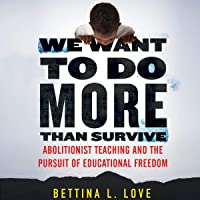 Image for We Want to Do More Than Survive: Abolitionist Teaching and the Pursuit of Educational Freedom