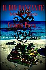 Il dio danzante: Delitto nel Salento - un'inchiesta davvero complessa perché nulla è come appare e perché sono in troppi a nascondere segreti inconfessabili ... di Saru Santacroce Vol. 3) (Italian Edition) Kindle Edition