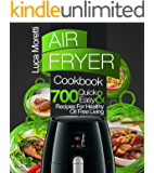 Air Fryer Cookbook: The Top 700 Quick and Easy Recipes For Healthy Oil Free Living (The Air Fryer Series)