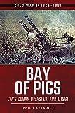 Bay of Pigs: CIA's Cuban Disaster, April 1961