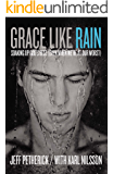 Grace Like Rain: Soaking Up God's Best. (Even When We're At Our Worst.)