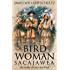 Bird Woman (Sacajawea) the Guide of Lewis and Clark: Her Own Story Now First Given to the World