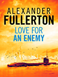 Love For An Enemy: A WW2 Thriller