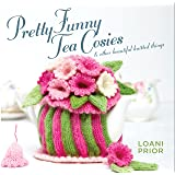 Pretty Funny Tea Cosies & Other Beautiful Knitted Things