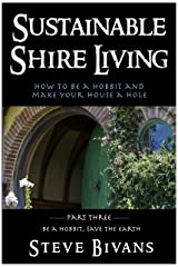 Sustainable Shire Living: How to Be a Hobbit and Make Your House a Hole (Be a Hobbit, Save the Earth: the Guide to Sustainable Shire Living Book 3) Kindle Edition