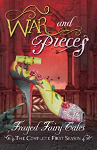 War and Pieces: The Complete First Season (Frayed Fairy Tales)