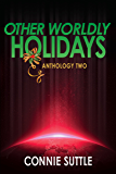 Other Worldly Holidays: Anthology Two (Anthologies Book 2)
