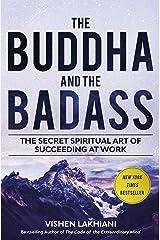 The Buddha and the Badass: The Secret Spiritual Art of Succeeding at Work Kindle Edition