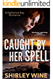 Caught By Her Spell (A Katherine Bay Romance Book 5)