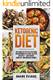 Ketogenic Diet: The Complete Step by Step Guide for Beginner's to Living the Keto Life Style - Lose Weight, Burn Fat, Increase Energy (Ketogenic Diet Series Book 1)