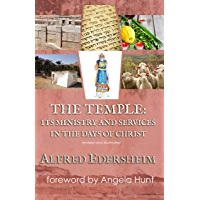 The Temple: Its Ministry and Services in the Days of Christ: revised and illustrated (English Edition)