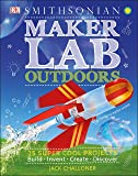 Maker Lab Outdoors: 25 Super Cool Projects: Build-Invent-Create-Discover