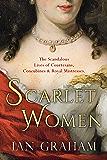 Scarlet Women : The scandalous lives of courtesans, concubines, and royal mistresses