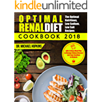 Renal Diet Cookbook 2018: The Optimal Nutritious, Low Sodium, Low Salt Recipes with 14 Days Meal Plan to Manage Kidney Disease and Say Goodbye to Dialysis