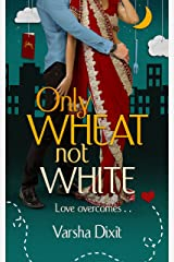 Only Wheat Not White Kindle Edition