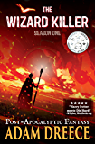 The Wizard Killer - Season One: A Post Apocalyptic Fantasy Serial