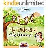 Fly, Little Bird! - Flieg, kleiner Vogel!: Bilingual Children's Picture Book in English-German (Kids Learn German 1)