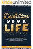 Declutter Your Life: Stop worrying: your simple step-by-step guide to organize your life and free your mind from anxieties and bad habits