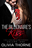 THE BILLIONAIRE'S KISS Volume One: (A Billionaire Alpha Romance)