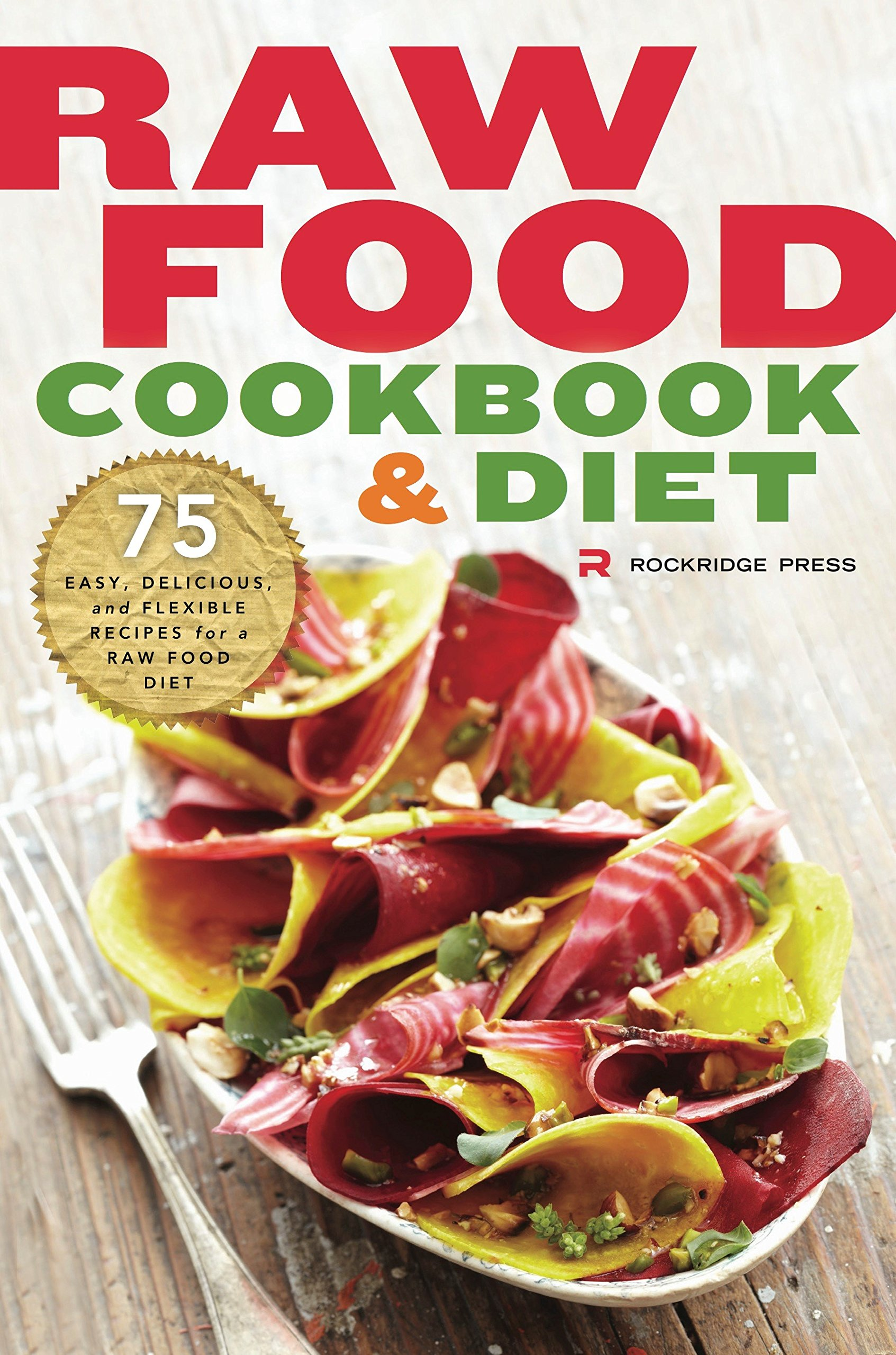 Raw food cookbook and diet 75 easy delicious and flexible recipes raw food cookbook and diet 75 easy delicious and flexible recipes for a raw food diet rockridge press 9781623152413 amazon books forumfinder Choice Image