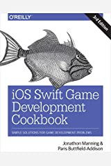 iOS Swift Game Development Cookbook: Simple Solutions for Game Development Problems Kindle Edition