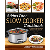 Atkins Diet Slow Cooker Cookbook: For Permanent Weight Loss and Optimum Health - Over 75 Simple and Delicious Low-Carb Recipes (Phase 1) (English Edition)