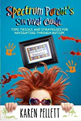 Spectrum Parent's Survival Guide: Tips, Tricks, and Strategies for Navigating Through Autism (The Spectrum Mom Book 2) Kindle Edition
