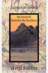 Fairytales Retold: The Death Of Koshchei The Deathless