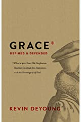 Grace Defined and Defended: What a 400-Year-Old Confession Teaches Us About Sin, Salvation, and the Sovereignty of God Hardcover